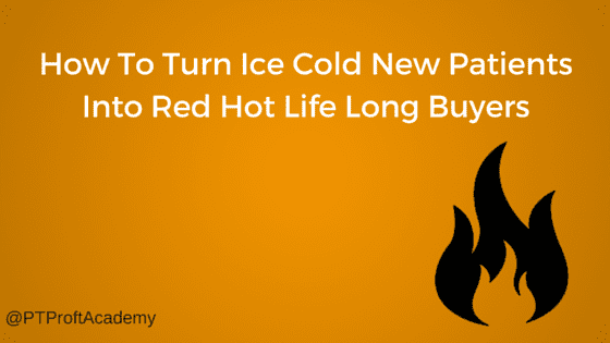 How To Turn Ice Cold New Patients Into Red Hot Life Long Buyers-2