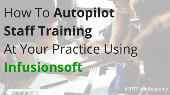 How To Autopilot Staff Training At Your Practice Using Infusionsoft