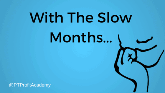With The Slow Months...